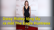 Daisy Ridley lộng lẫy ra mắt The Eagle Huntress
